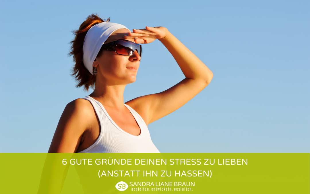 6 gute Gründe deinen Stress zu lieben (anstatt ihn zu hassen)